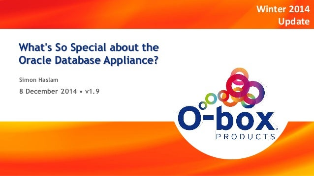 1 | 10  1 • 50  What's So Special about the Oracle Database Appliance?  Simon Haslam  8 December 2014 • v1.9  Winter 2014 ...