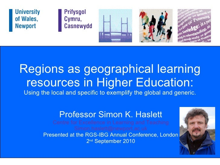 Regions as geographical learning resources in Higher Education: Using the local and specific to exemplify the global and generic.