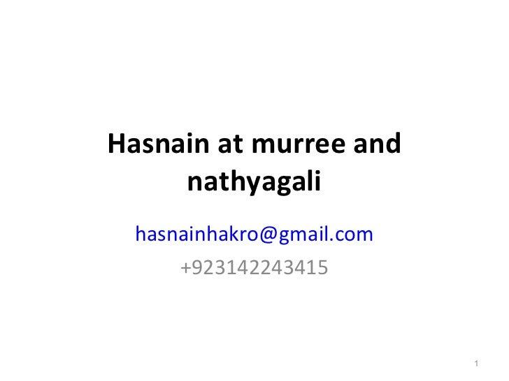 Hasnain at murree and     nathyagali hasnainhakro@gmail.com     +923142243415                          1