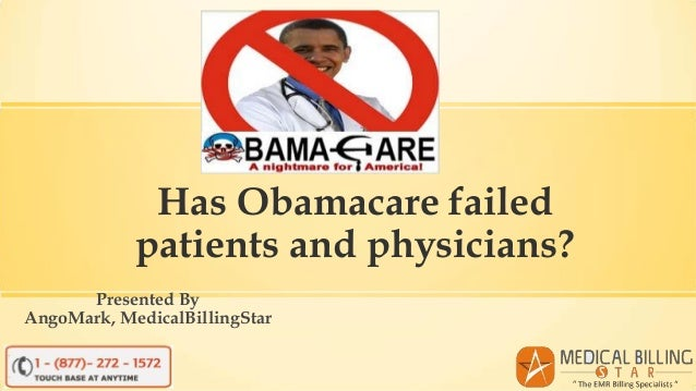 Has Obamacare failed patients and physicians? Presented By AngoMark, MedicalBillingStar