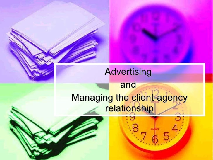 Advertising  and  Managing the client-agency relationship