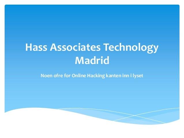 Hass Associates Technology         Madrid   Noen ofre for Online Hacking kanten inn i lyset