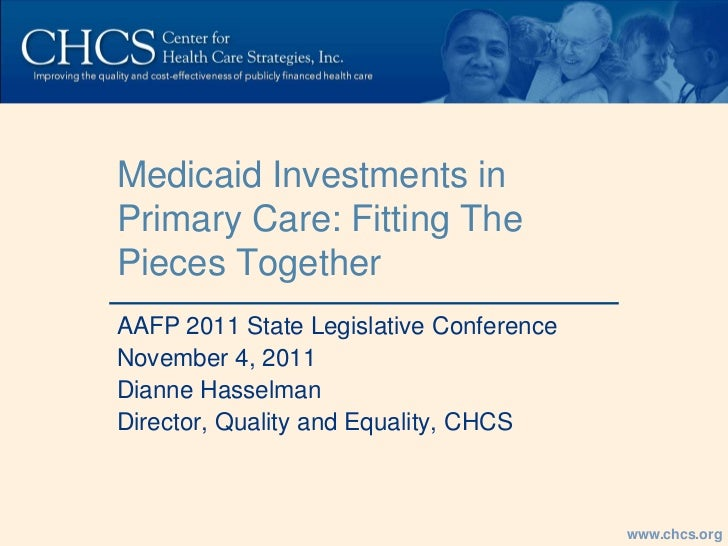 Medicaid Investments inPrimary Care: Fitting ThePieces TogetherAAFP 2011 State Legislative ConferenceNovember 4, 2011Diann...