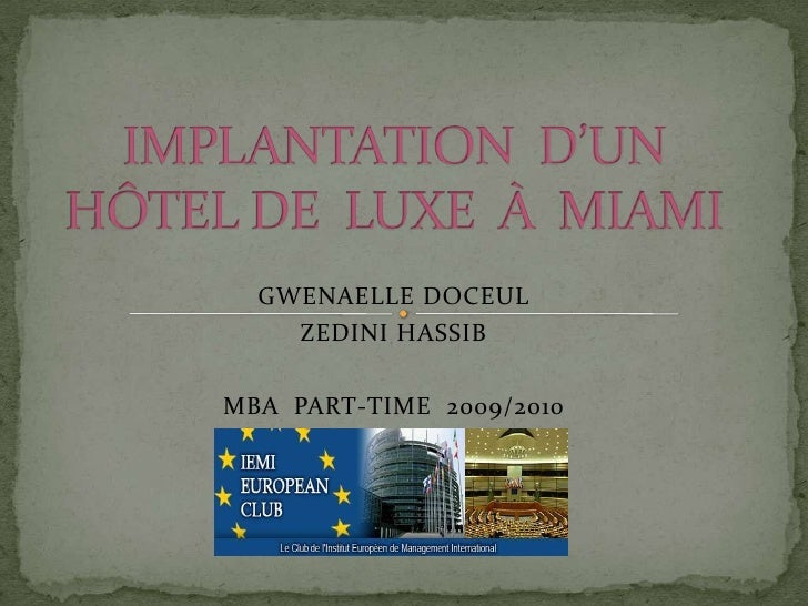 IMPLANTATION  D'UN HÔTEL DE  LUXE  À  MIAMI<br />GWENAELLE DOCEUL<br />ZEDINI HASSIB <br />MBA  PART-TIME  2009/2010<br />