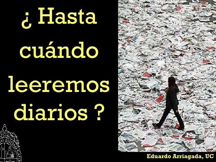 Eduardo Arriagada, UC ¿ Hasta cuándo leeremos diarios ?
