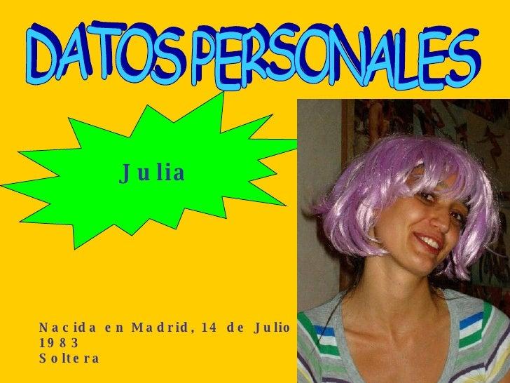 Julia       Nacida en Madrid, 14 de Julio de 1983...