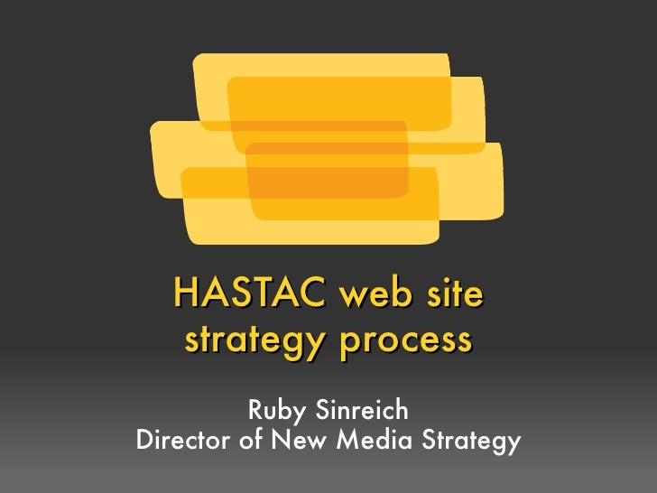 HASTAC web site   strategy process           Ruby Sinreich Director of New Media Strategy