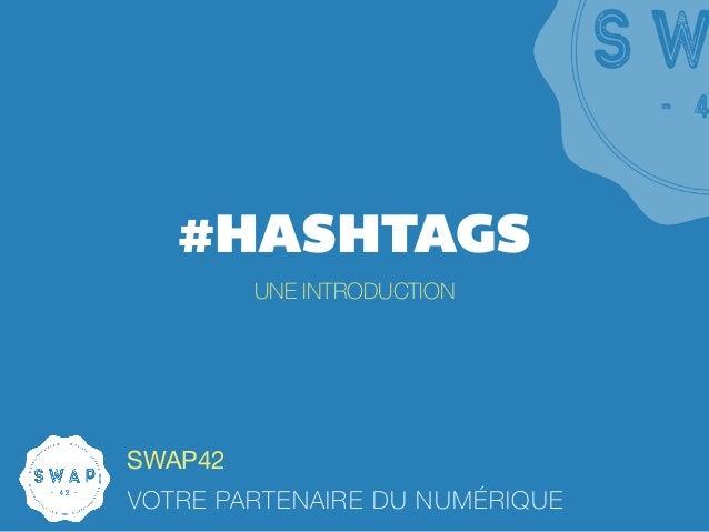 #HASHTAGS UNE INTRODUCTION SWAP42 VOTRE PARTENAIRE DU NUMÉRIQUE