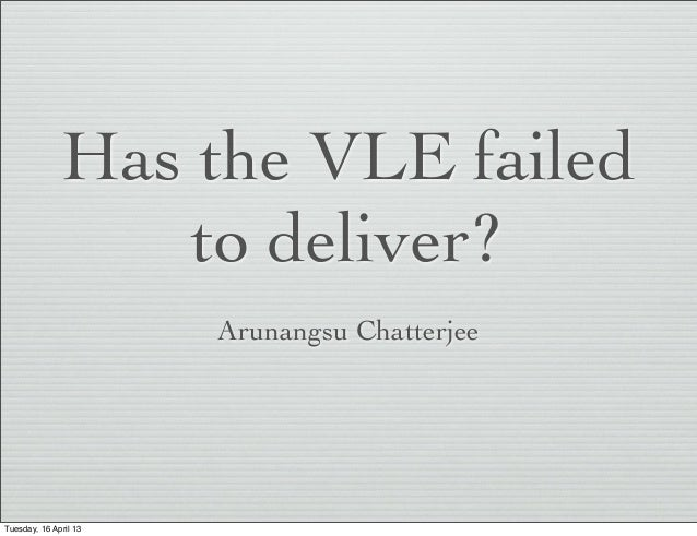 Has the VLE failed                  to deliver?                       Arunangsu ChatterjeeTuesday, 16 April 13