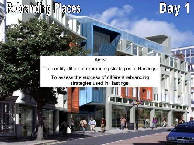 AimsTo identify different rebranding strategies in Hastings   To assess the success of different rebranding           stra...