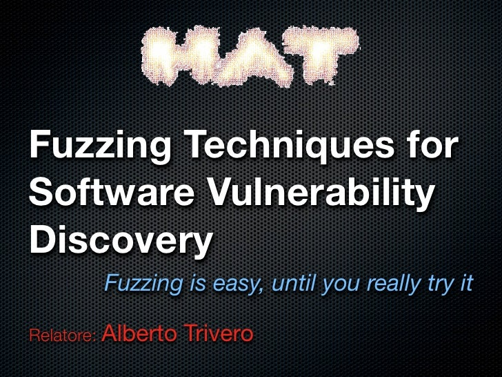 Fuzzing Techniques for Software Vulnerability Discovery         Fuzzing is easy, until you really try it  Relatore: Albert...