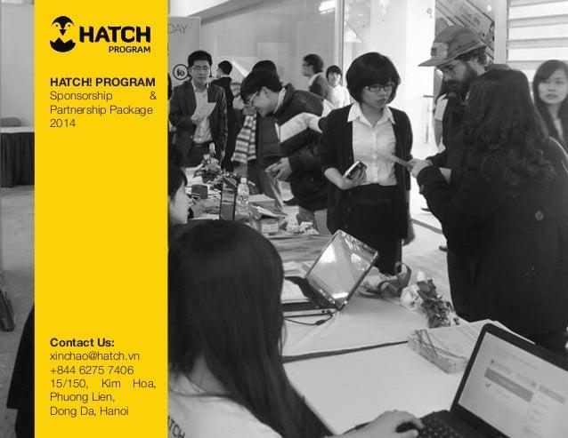 PROGRAM HATCH! PROGRAM Sponsorship & Partnership Package 2014 Contact Us: xinchao@hatch.vn +844 6275 7406 15/150, Kim Hoa,...