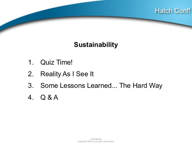 Hatch Conf!                Sustainability1. Quiz Time!2. Reality As I See It3. Some Lessons Learned... The Hard Way4. Q & ...