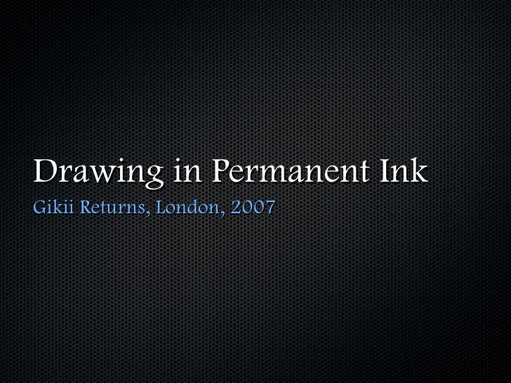 Drawing in Permanent Ink Gikii Returns, London, 2007