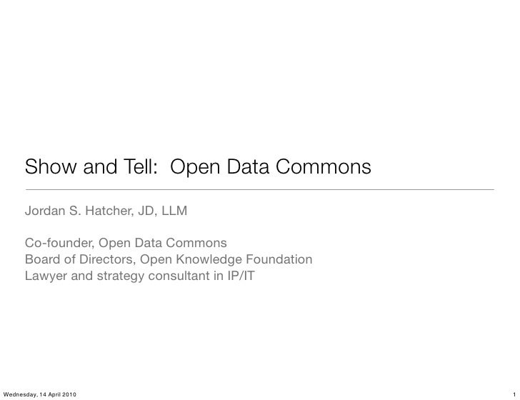 Show and Tell: Open Data Commons        Jordan S. Hatcher, JD, LLM         Co-founder, Open Data Commons        Board of D...