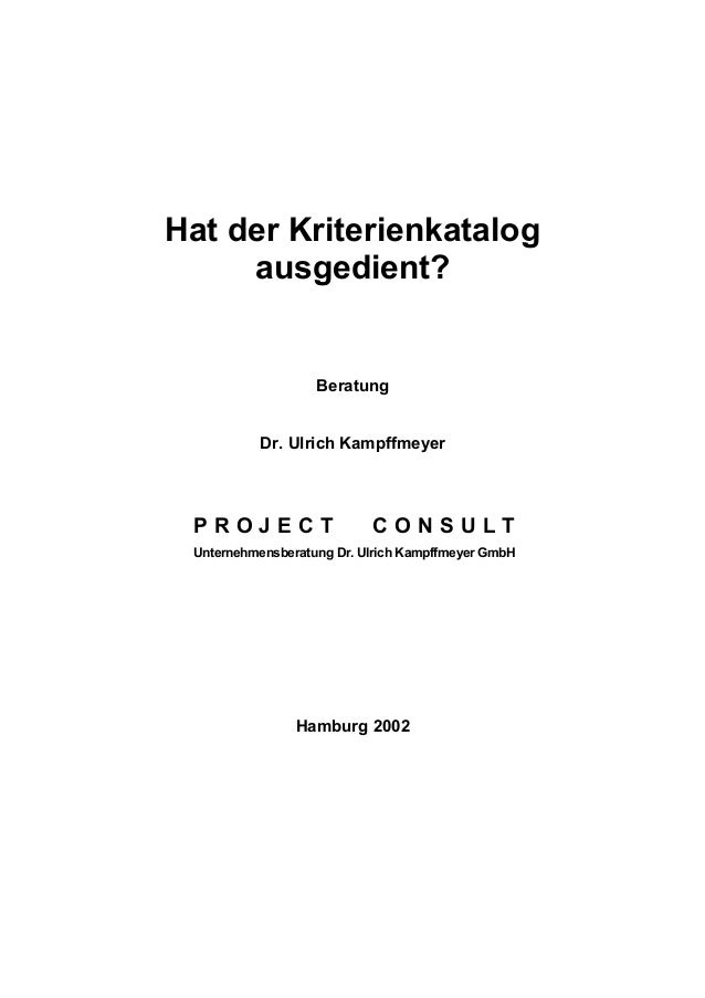 Hat der Kriterienkatalog ausgedient? Beratung Dr. Ulrich Kampffmeyer P R O J E C T C O N S U L T Unternehmensberatung Dr. ...