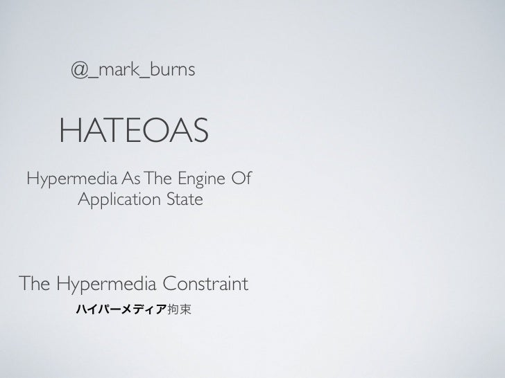 @_mark_burns    HATEOASHypermedia As The Engine Of     Application StateThe Hypermedia Constraint