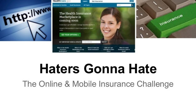 Haters Gonna Hate The Online & Mobile Insurance Challenge