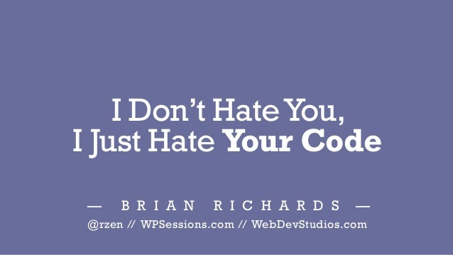 I Don't Hate You, I Just Hate Your Code