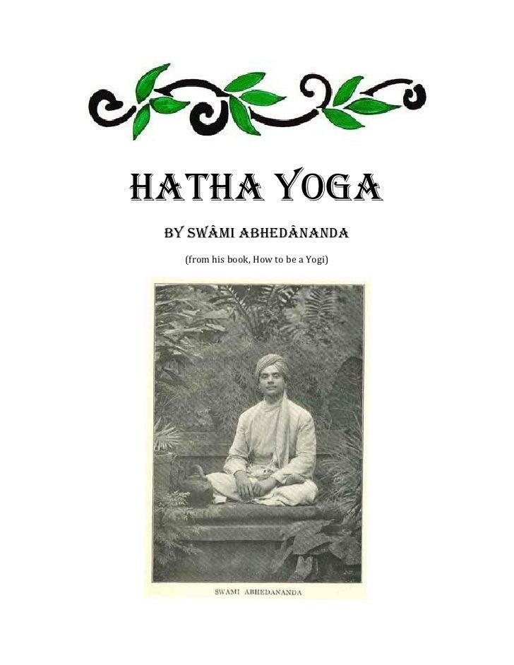 Hatha Yoga by Swâmi Abhedânanda   (from his book, How to be a Yogi)