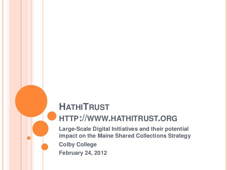 HATHITRUSTHTTP://WWW.HATHITRUST.ORGLarge-Scale Digital Initiatives and their potentialimpact on the Maine Shared Collectio...
