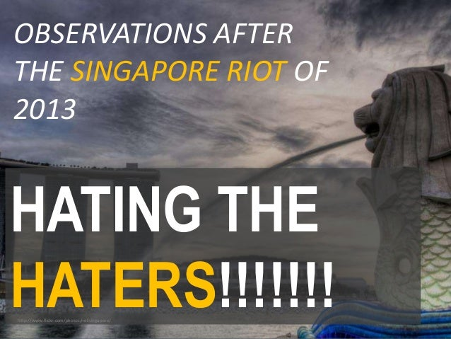 OBSERVATIONS AFTER THE SINGAPORE RIOT OF 2013  HATING THE HATERS!!!!!!! http://www.flickr.com/photos/neilsingapore/