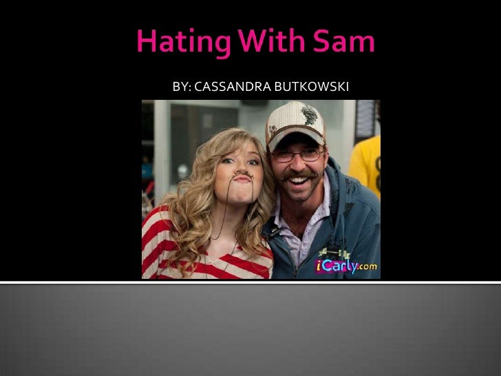 Hating With Sam<br />BY: CASSANDRA BUTKOWSKI<br />