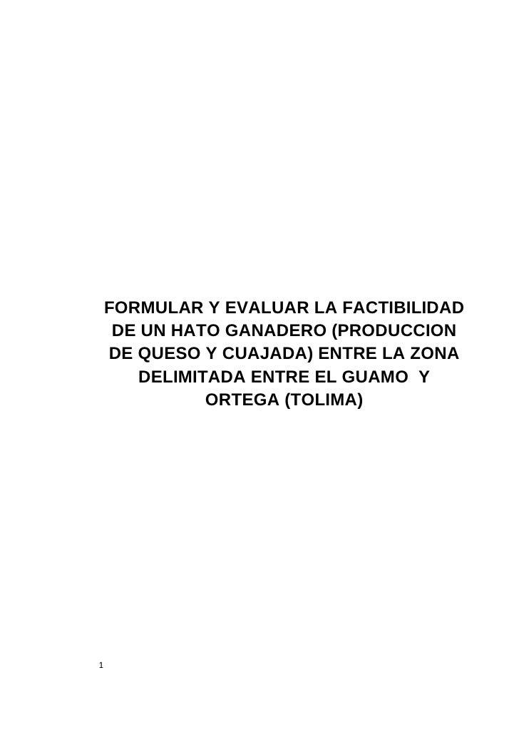 FORMULAR Y EVALUAR LA FACTIBILIDAD      DE UN HATO GANADERO (PRODUCCION     DE QUESO Y CUAJADA) ENTRE LA ZONA...
