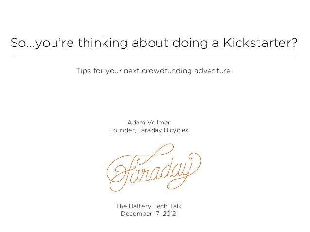 So...you're thinking about doing a Kickstarter?          Tips for your next crowdfunding adventure.                       ...