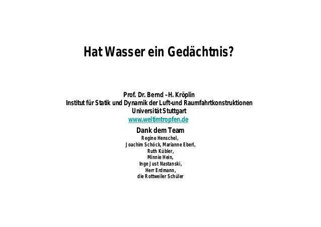 Hat Wasser ein Gedächtnis? Dank dem Team Regine Henschel, Joachim Schöck, Marianne Eberl, Ruth Kübler, Minnie Hein, Inge J...