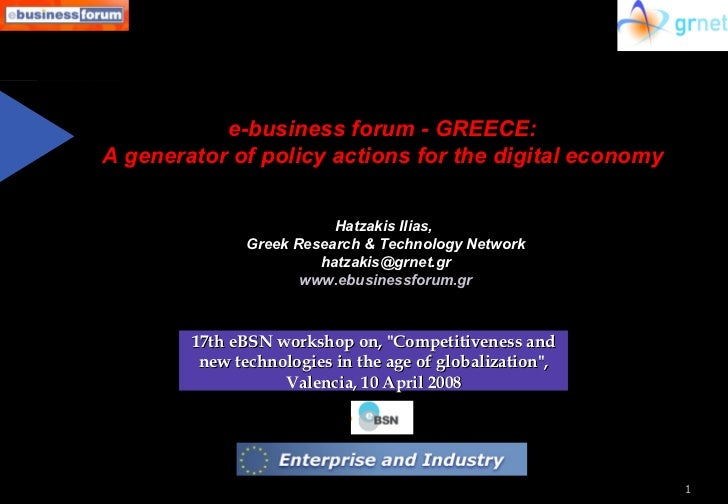 e-business forum - GREECE:  A generator of policy actions for the digital economy  Hatzakis Ilias,  Greek Research & Techn...
