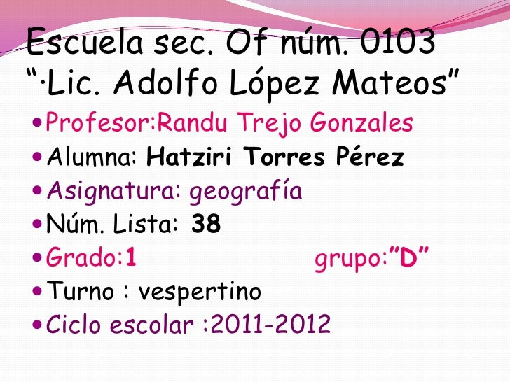"Escuela sec. Of núm. 0103""·Lic. Adolfo López Mateos"" Profesor:Randu Trejo Gonzales Alumna: Hatziri Torres Pérez Asignat..."