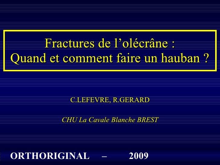Fractures de l'olécrâne : Quand et comment faire un hauban ? C.LEFEVRE, R.GERARD CHU La Cavale Blanche BREST ORTHORIGINAL ...