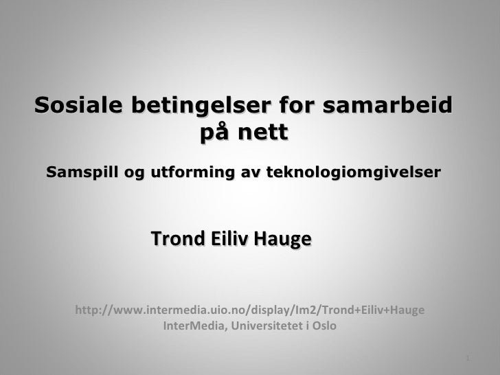 http://www.intermedia.uio.no/display/Im2/Trond+Eiliv+Hauge InterMedia, Universitetet i Oslo Sosiale betingelser for samarb...