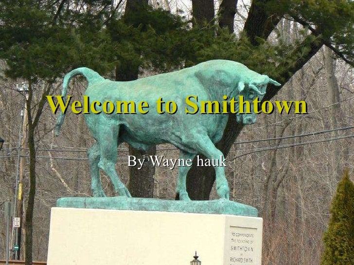 Welcome to Smithtown By Wayne hauk