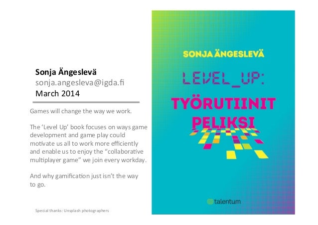 Sonja	   Ängeslevä	    sonja.angesleva@igda.fi	    March	   2014	    	    Games	   will	   change	   the	   way	   we	   wo...