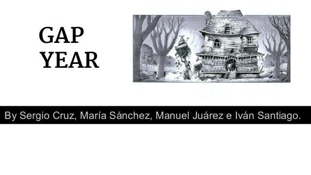 GAP YEAR By Sergio Cruz, María Sánchez, Manuel Juárez e Iván Santiago.