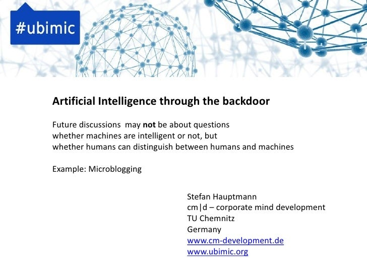 Artificial Intelligence through the backdoor Future discussions may not be about questions whether machines are intelligen...