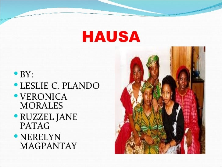 HAUSA BY: LESLIE C. PLANDO VERONICA  MORALES RUZZEL JANE  PATAG NERELYN  MAGPANTAY