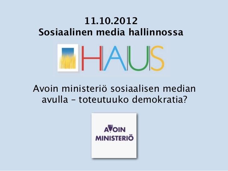 11.10.2012 Sosiaalinen media hallinnossaAvoin ministeriö sosiaalisen median avulla – toteutuuko demokratia?