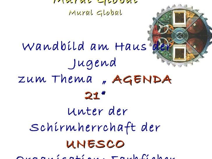 """Mural Global Mural Global Mural Global   Wandbild am Haus der Jugend zum Thema  """"  AGENDA 21 """"  Unter der Schirmherrchaft ..."""