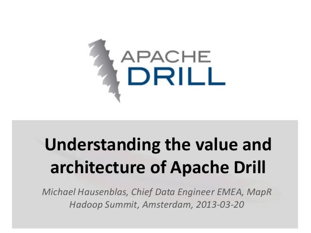 Understanding the value andarchitecture of Apache DrillMichael Hausenblas, Chief Data Engineer EMEA, MapR     Hadoop Summi...