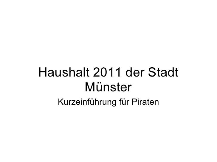 Haushalt 2011 der Stadt        Münster    Kurzeinführung für Piraten