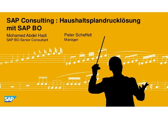 SAP Consulting : Haushaltsplandrucklösungmit SAP BOMohamed Abdel Hadi         Peter ScheffeltSAP BO Senior Consultant   Ma...