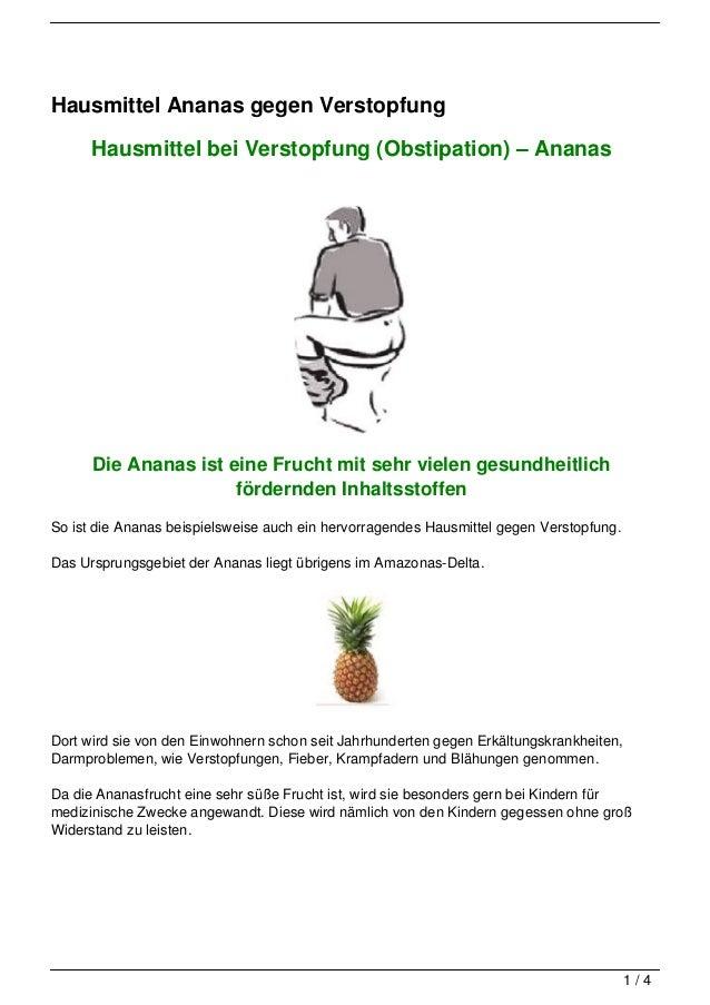 Hausmittel Ananas gegen Verstopfung      Hausmittel bei Verstopfung (Obstipation) – Ananas      Die Ananas ist eine Frucht...