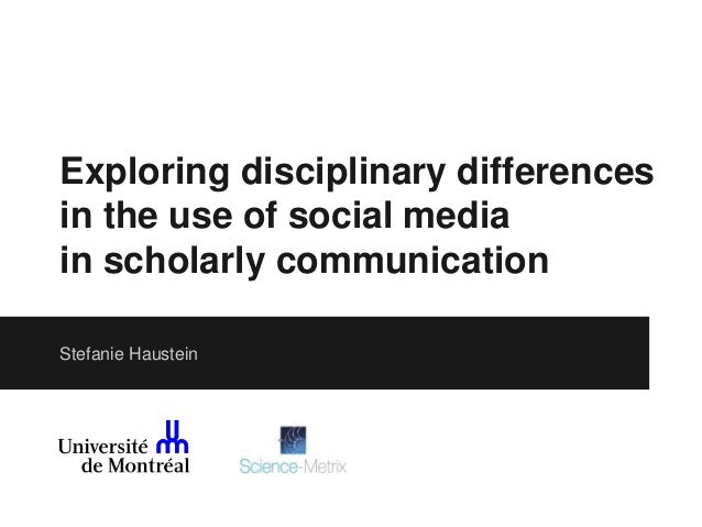 Exploring disciplinary differences in the use of social media in scholarly communication Stefanie Haustein