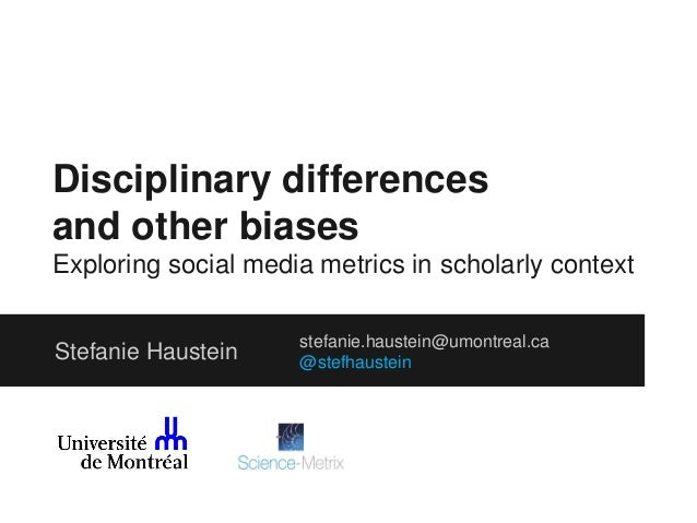 Disciplinary differences and other biases Exploring social media metrics in scholarly context Stefanie Haustein  stefanie....