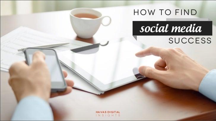 Havas Digital Insights - How to find Social Media Success!