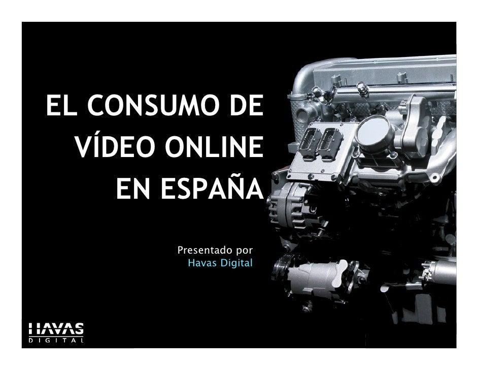 EL CONSUMO DE   VÍDEO ONLINE      EN ESPAÑA         Presentado por           Havas Digital                               1...