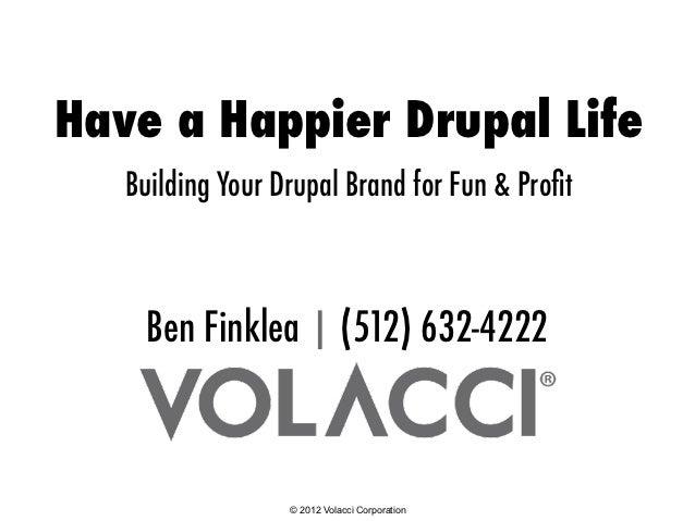 Have a Happier Drupal Life   Building Your Drupal Brand for Fun & Profit     Ben Finklea | (512) 632-4222                  ...
